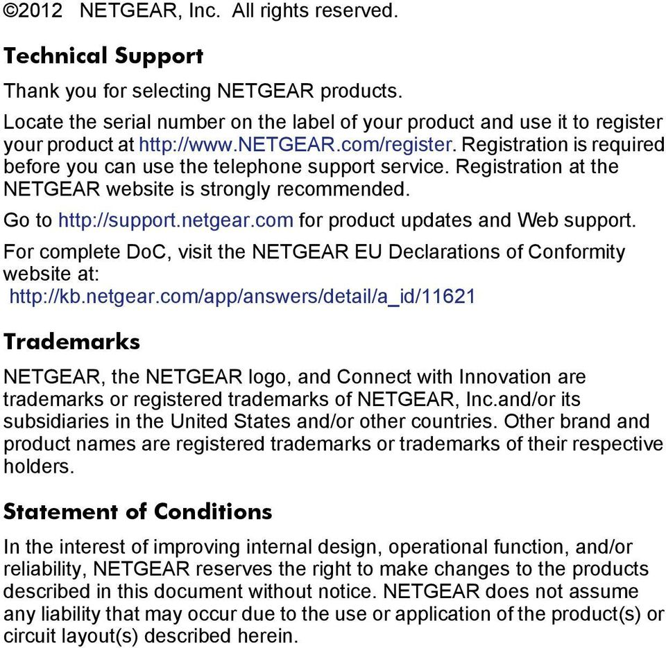 Registration at the NETGEAR website is strongly recommended. Go to http://support.netgear.com for product updates and Web support.