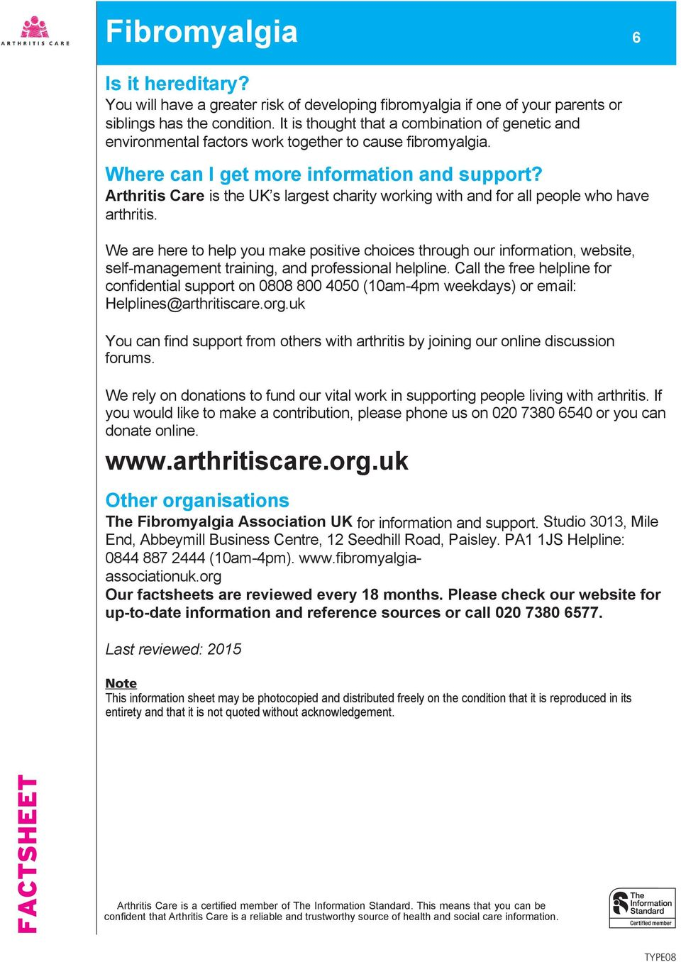 Arthritis Care is the UK s largest charity working with and for all people who have arthritis.