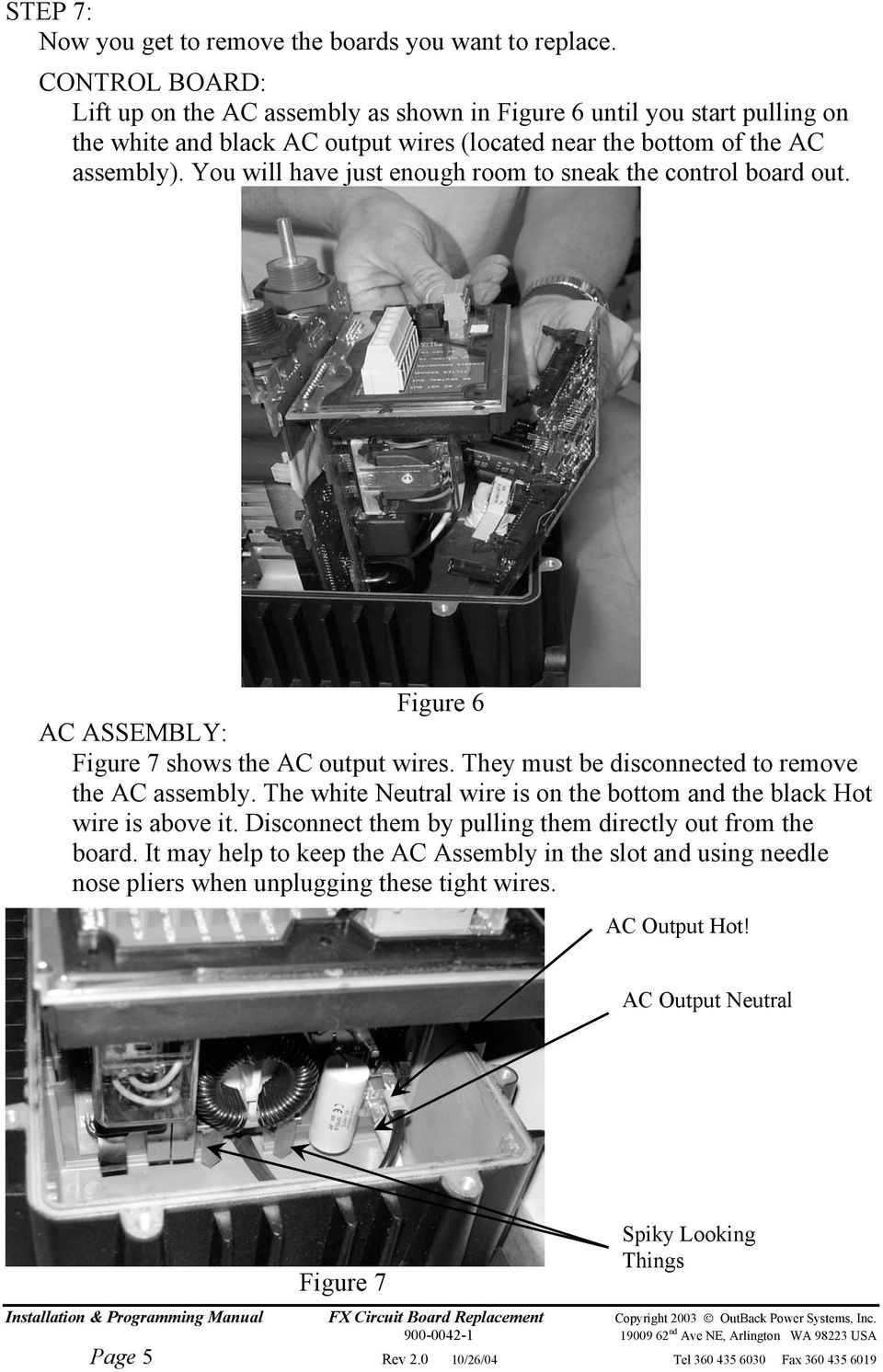 You will have just enough room to sneak the control board out. Figure 6 AC ASSEMBLY: Figure 7 shows the AC output wires. They must be disconnected to remove the AC assembly.