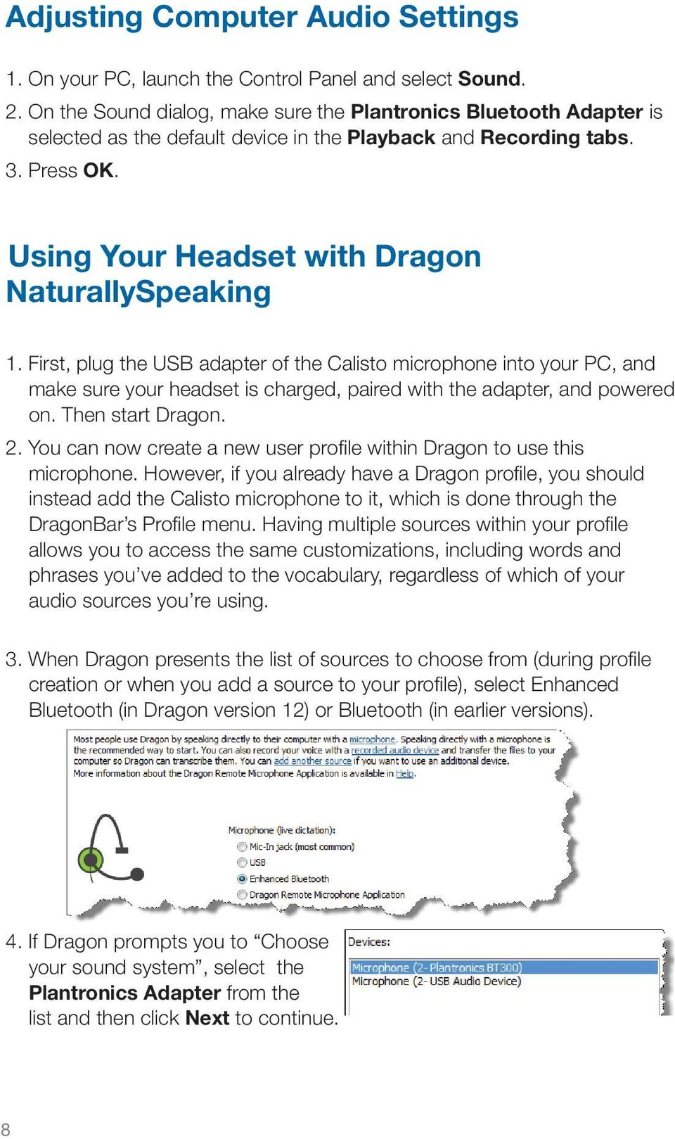 First, plug the USB adapter of the Calisto microphone into your PC, and make sure your headset is charged, paired with the adapter, and powered on. Then start Dragon. 2.