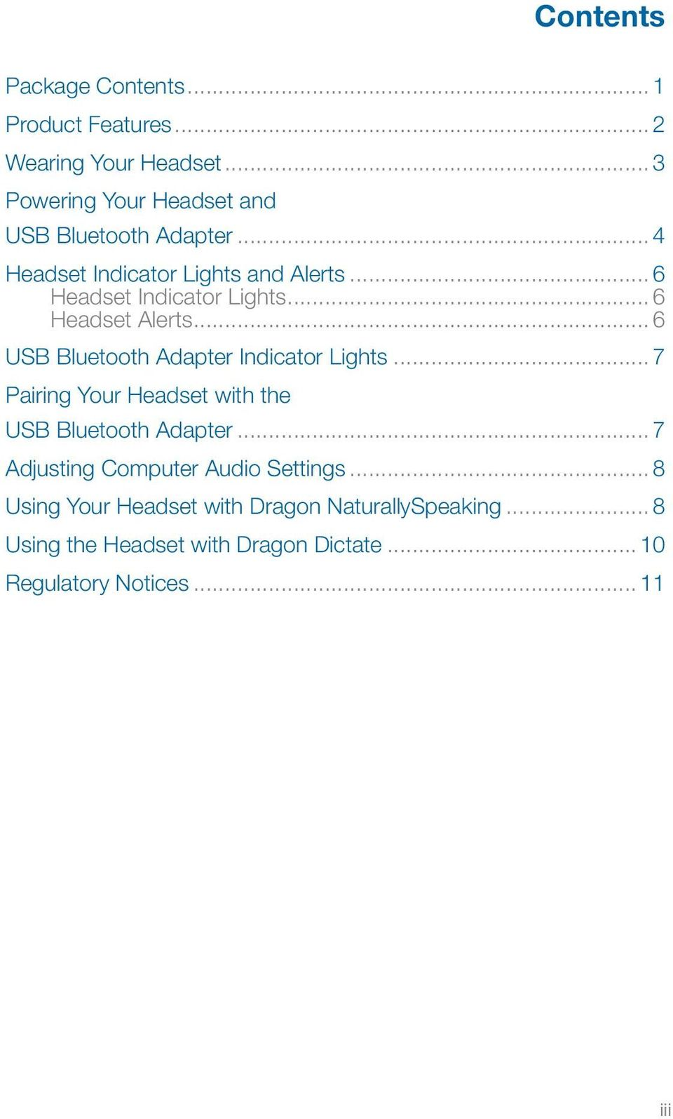 .. 6 Headset Alerts... 6 USB Bluetooth Adapter Indicator Lights... 7 Pairing Your Headset with the USB Bluetooth Adapter.