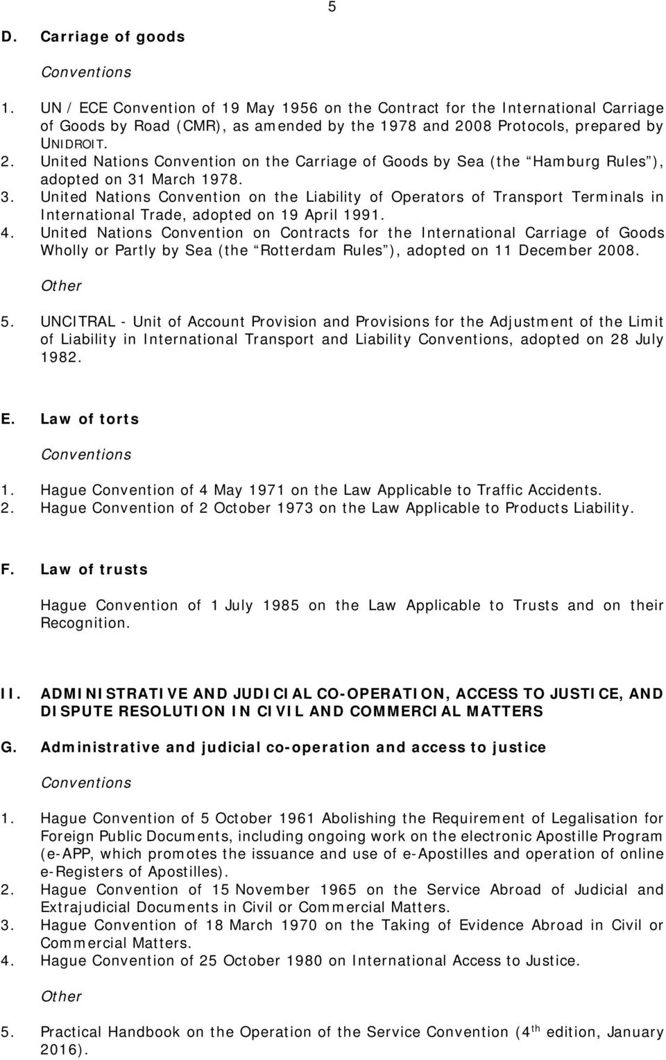 March 1978. 3. United Nations Convention on the Liability of Operators of Transport Terminals in International Trade, adopted on 19 April 1991. 4.