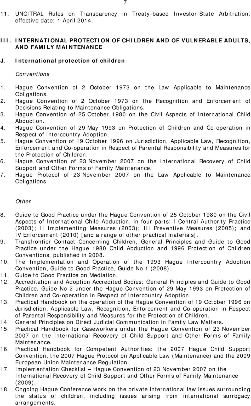 Hague Convention of 2 October 1973 on the Law Applicable to Maintenance Obligations. 2. Hague Convention of 2 October 1973 on the Recognition and Enforcement of Decisions Relating to Maintenance Obligations.