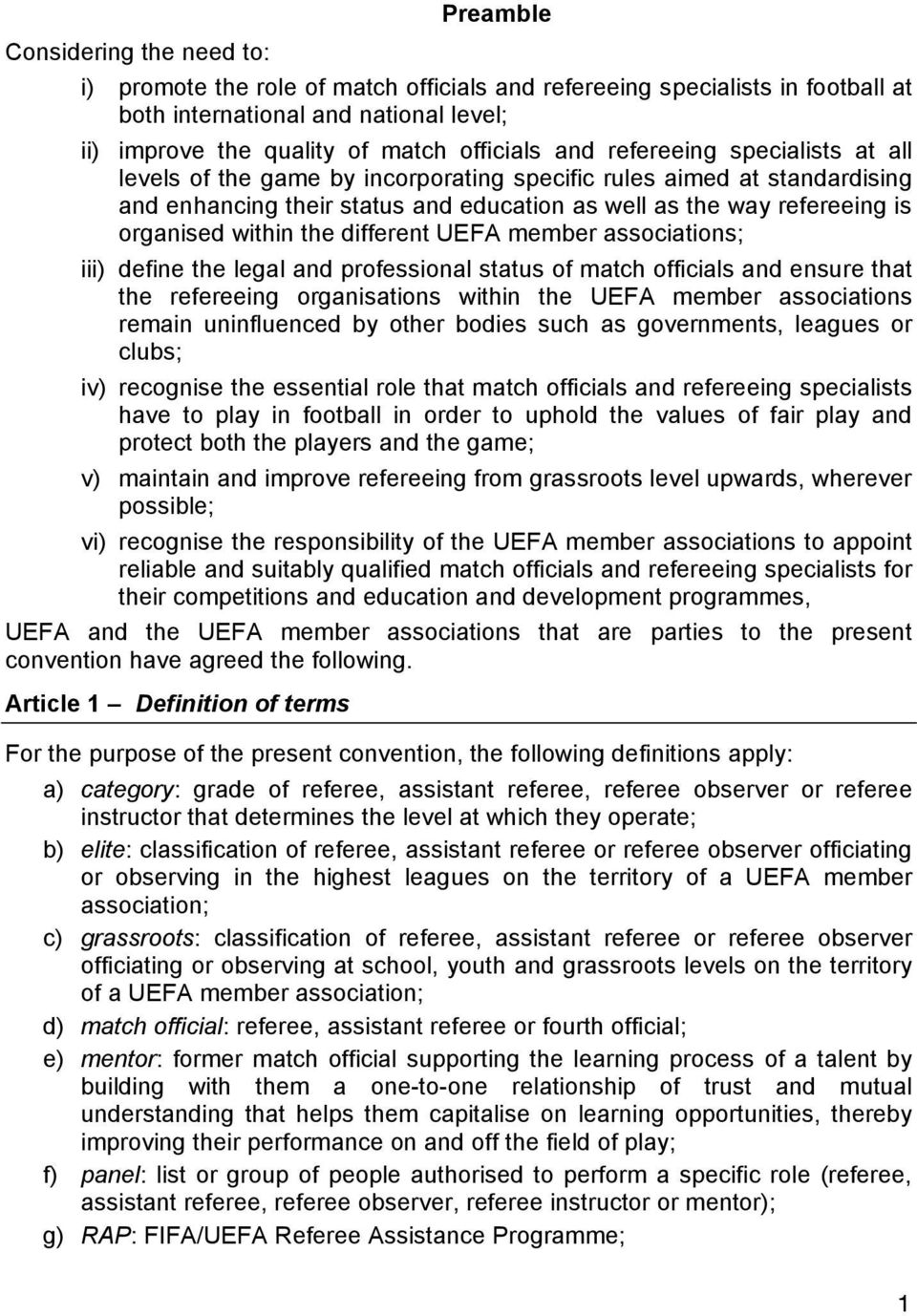 the different UEFA member associations; iii) define the legal and professional status of match officials and ensure that the refereeing organisations within the UEFA member associations remain