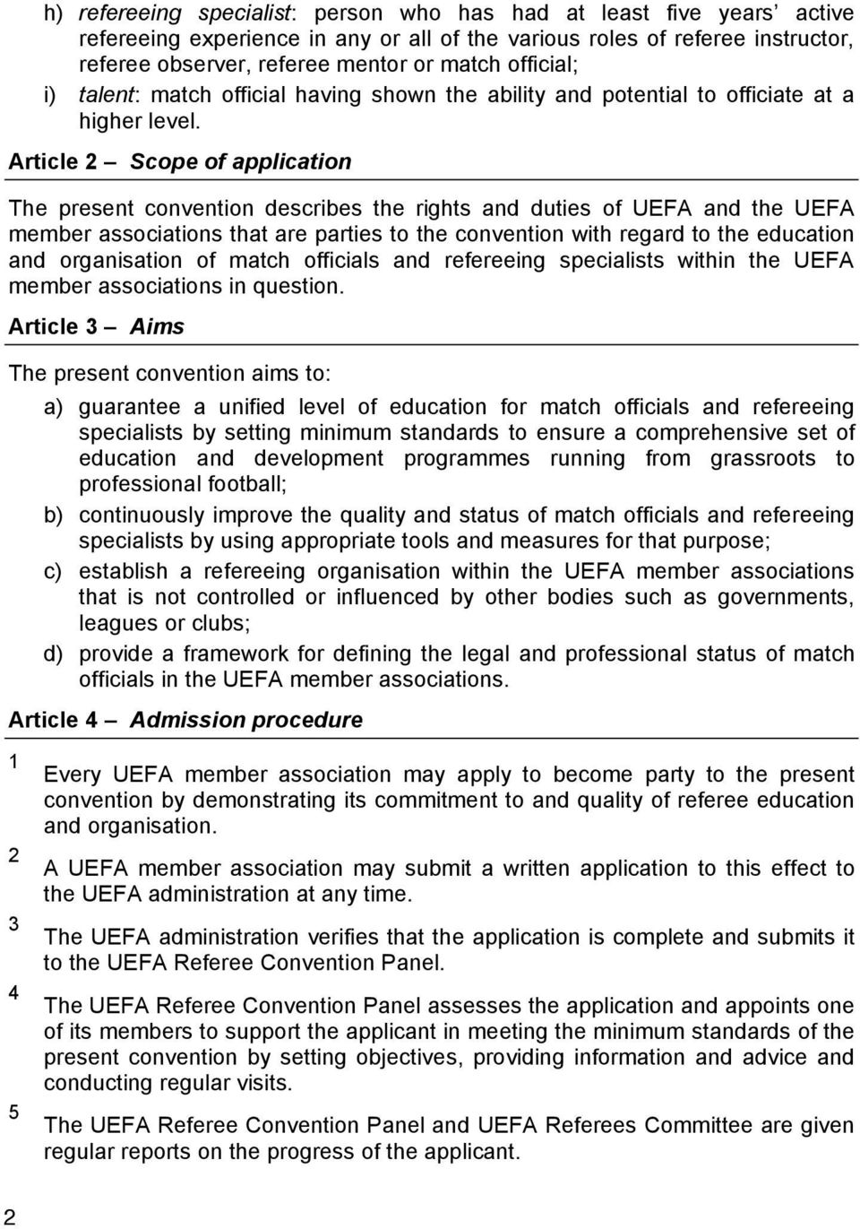 Article 2 Scope of application The present convention describes the rights and duties of UEFA and the UEFA member associations that are parties to the convention with regard to the education and