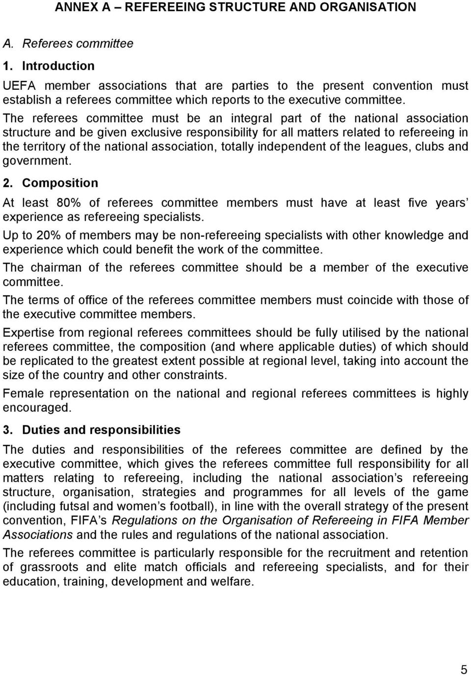 The referees committee must be an integral part of the national association structure and be given exclusive responsibility for all matters related to refereeing in the territory of the national