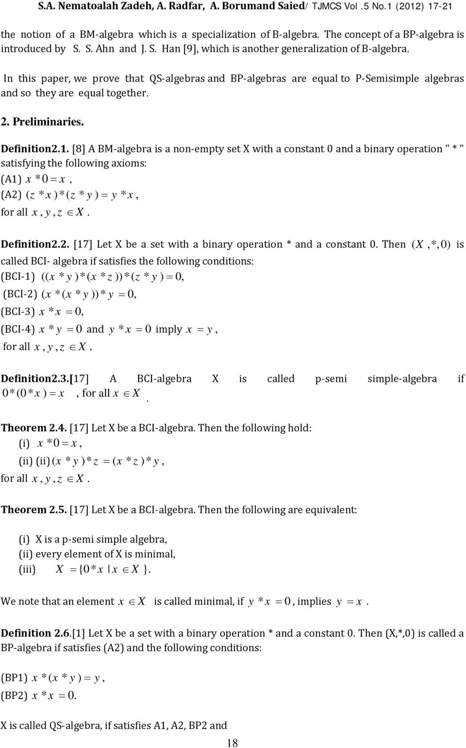 "[8] A BM-algebra is a non-empty set X with a constant 0 and a binary operation "" * "" satisfying the following axioms: (A1) x *0= x, (A2) ( z * x)*( z * y) = y * x, Definition2.2. [17] Let X be a set with a binary operation * and a constant 0."