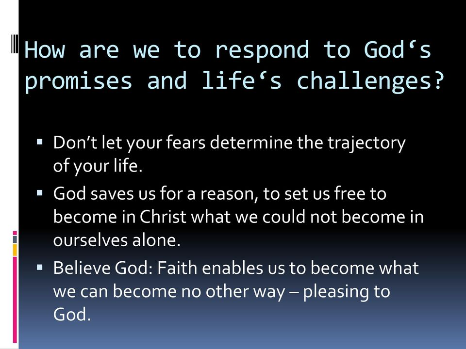 God saves us for a reason, to set us free to become in Christ what we could not