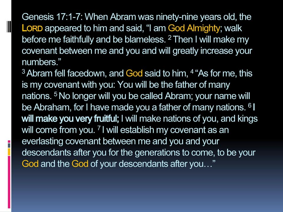 3 Abram fell facedown, and God said to him, 4 As for me, this is my covenant with you: You will be the father of many nations.