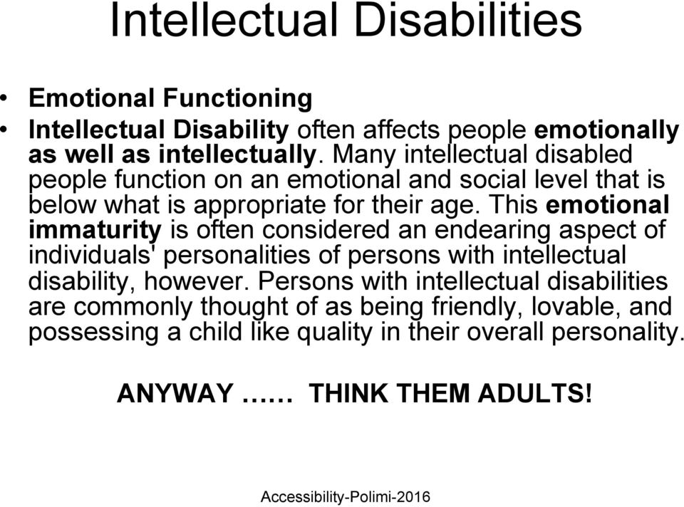 This emotional immaturity is often considered an endearing aspect of individuals' personalities of persons with intellectual disability,