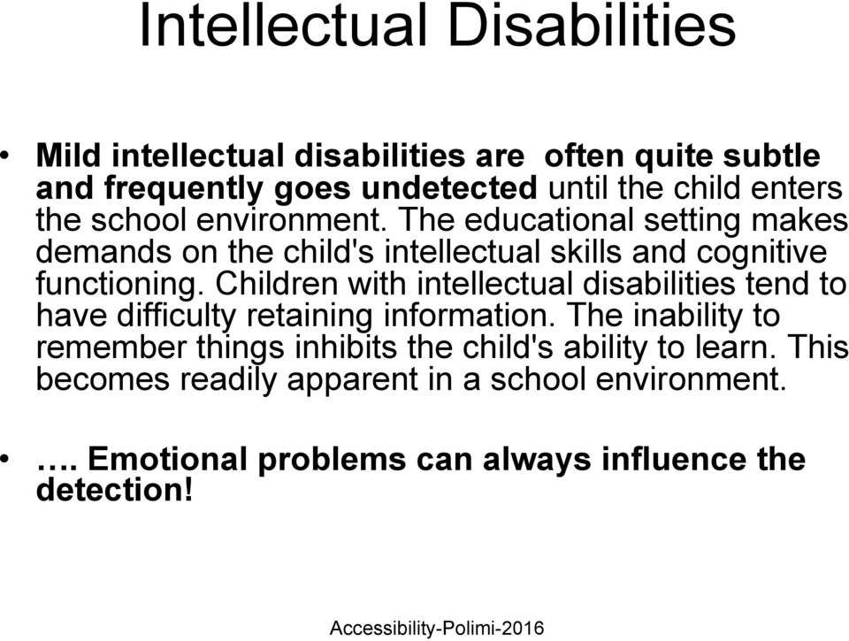 Children with intellectual disabilities tend to have difficulty retaining information.