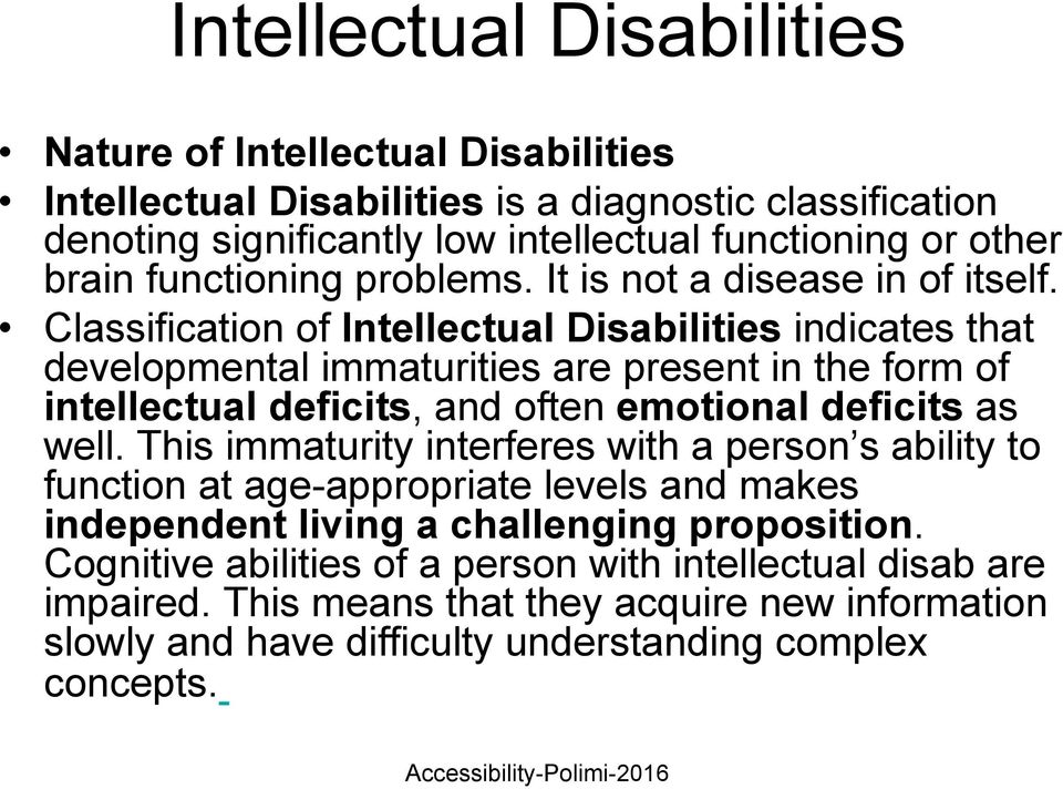 Classification of Intellectual Disabilities indicates that developmental immaturities are present in the form of intellectual deficits, and often emotional deficits as well.