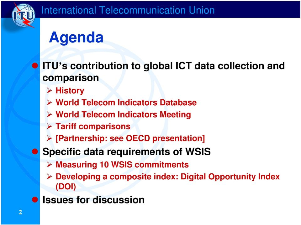 comparisons [Partnership: see OECD presentation] Specific data requirements of WSIS Measuring 10