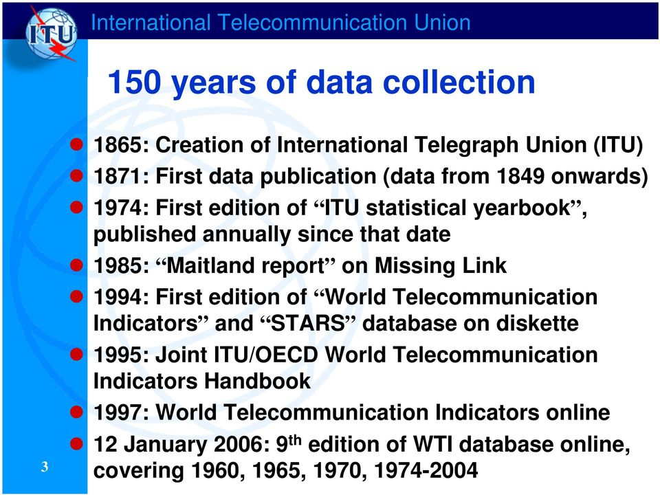 Missing Link 1994: First edition of World Telecommunication Indicators and STARS database on diskette 1995: Joint ITU/OECD World Telecommunication