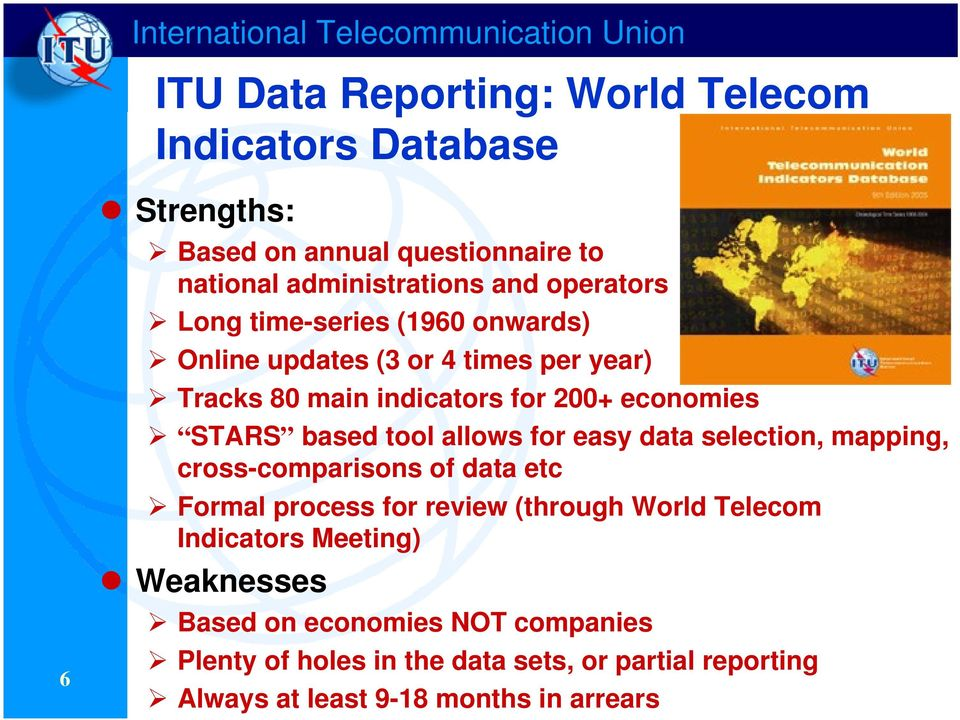 STARS based tool allows for easy data selection, mapping, cross-comparisons of data etc Formal process for review (through World Telecom
