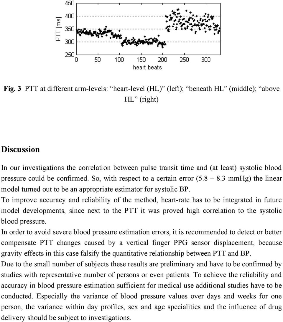 To improve accuracy and reliability of the method, heart-rate has to be integrated in future model developments, since next to the PTT it was proved high correlation to the systolic blood pressure.