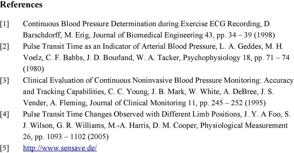 71 74 (1980) [3] Clinical Evaluation of Continuous Noninvasive Blood Pressure Monitoring: Accuracy and Tracking Capabilities, C. C. Young, J. B. Mark, W. White, A. DeBree, J. S. Vender, A.