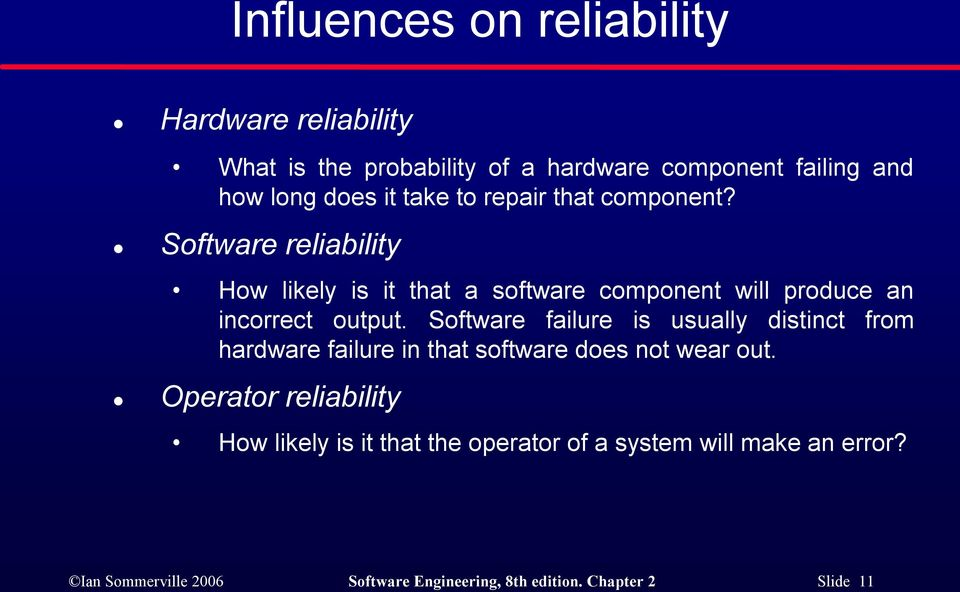 Software failure is usually distinct from hardware failure in that software does not wear out.