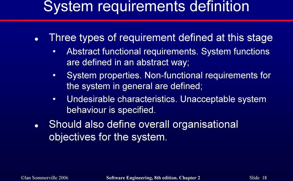 Non functional requirements for the system in general are defined; Undesirable characteristics.