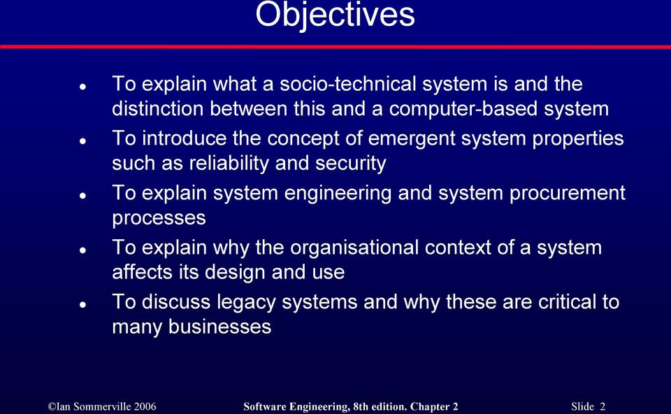system procurement processes To explain why the organisational context of a system affects its design and use To discuss