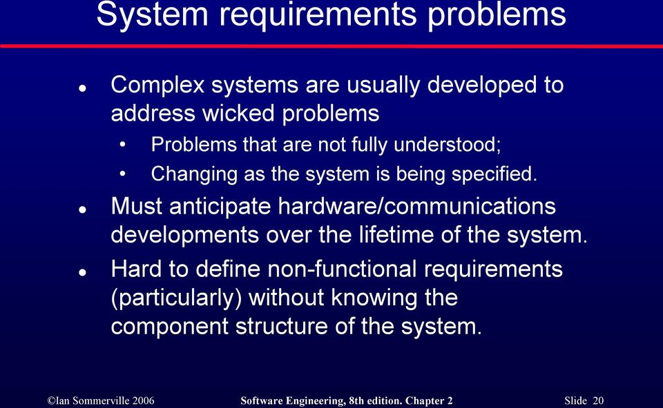 Must anticipate hardware/communications developments over the lifetime of the system.