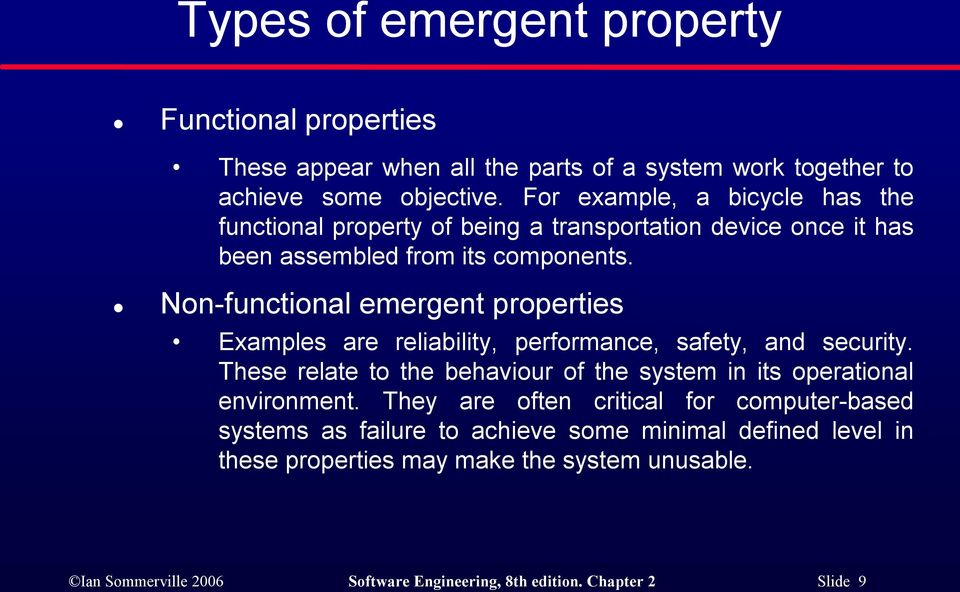 Non functional emergent properties Examples are reliability, performance, safety, and security.