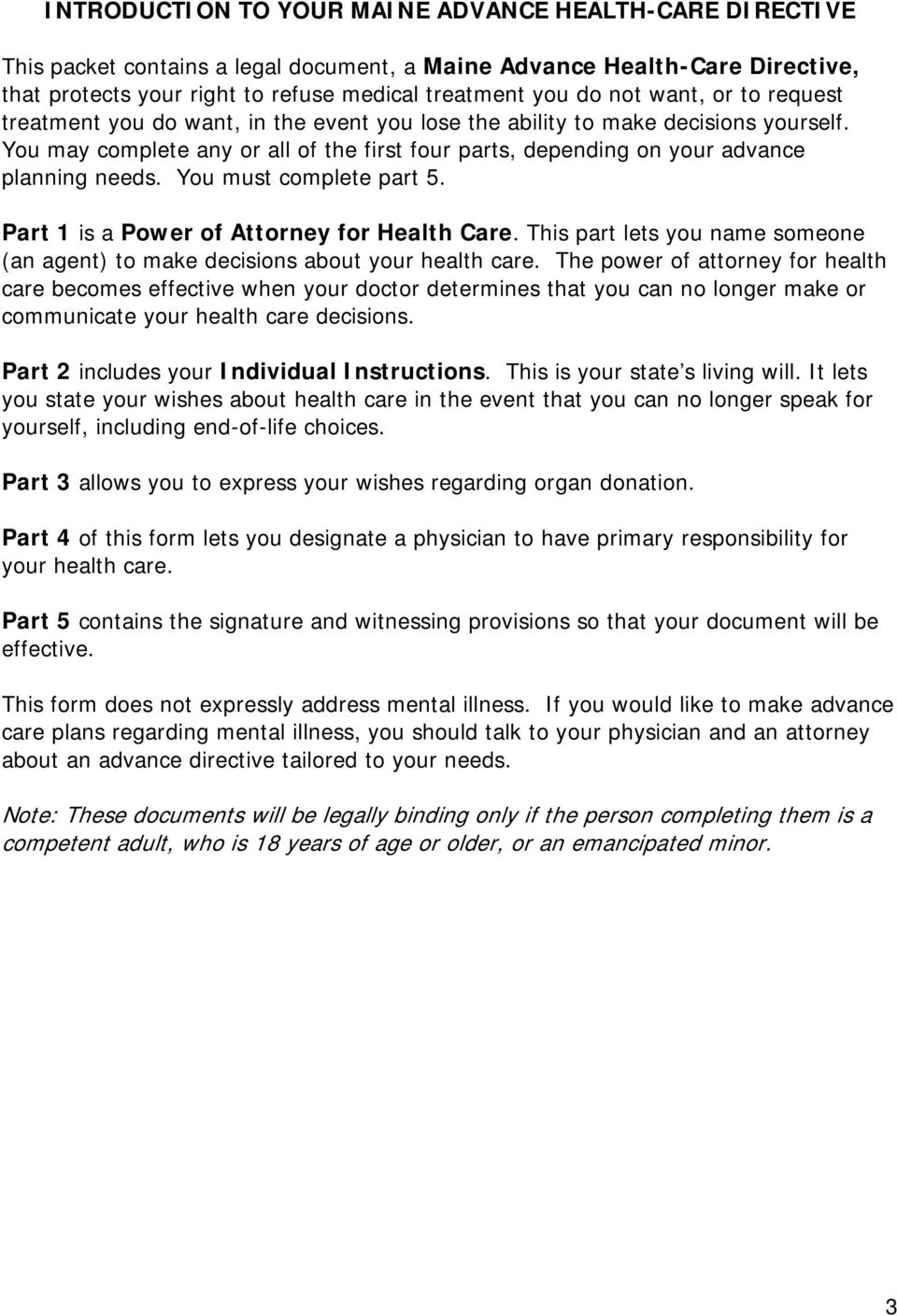 You must complete part 5. Part 1 is a Power of Attorney for Health Care. This part lets you name someone (an agent) to make decisions about your health care.