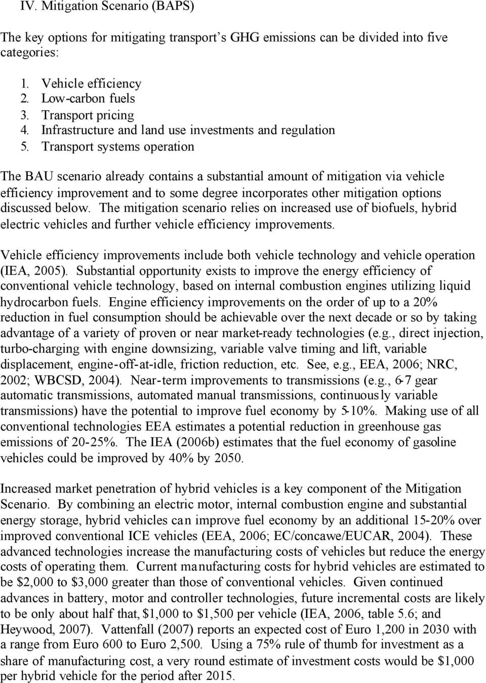 Transport systems operation The BAU scenario already contains a substantial amount of mitigation via vehicle efficiency improvement and to some degree incorporates other mitigation options discussed