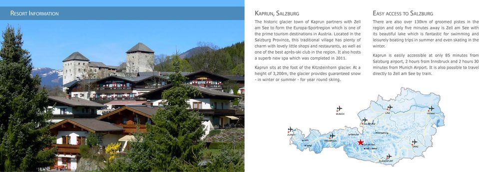 It also hosts a superb new spa which was completed in 2011. Kaprun sits at the foot of the Kitzsteinhorn glacier.