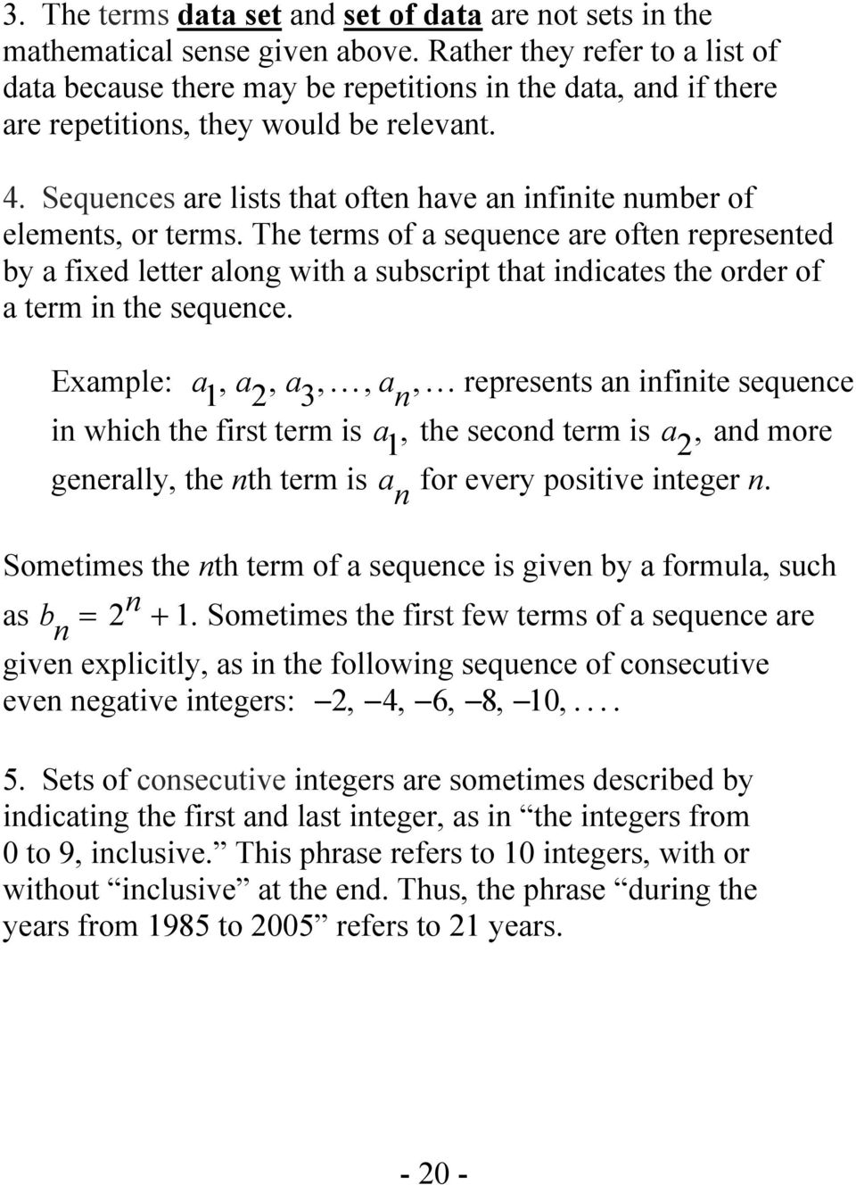 Sequences are lists that often have an infinite number of elements, or terms.