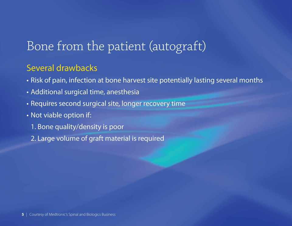 surgical site, longer recovery time Not viable option if: 1. Bone quality/density is poor 2.