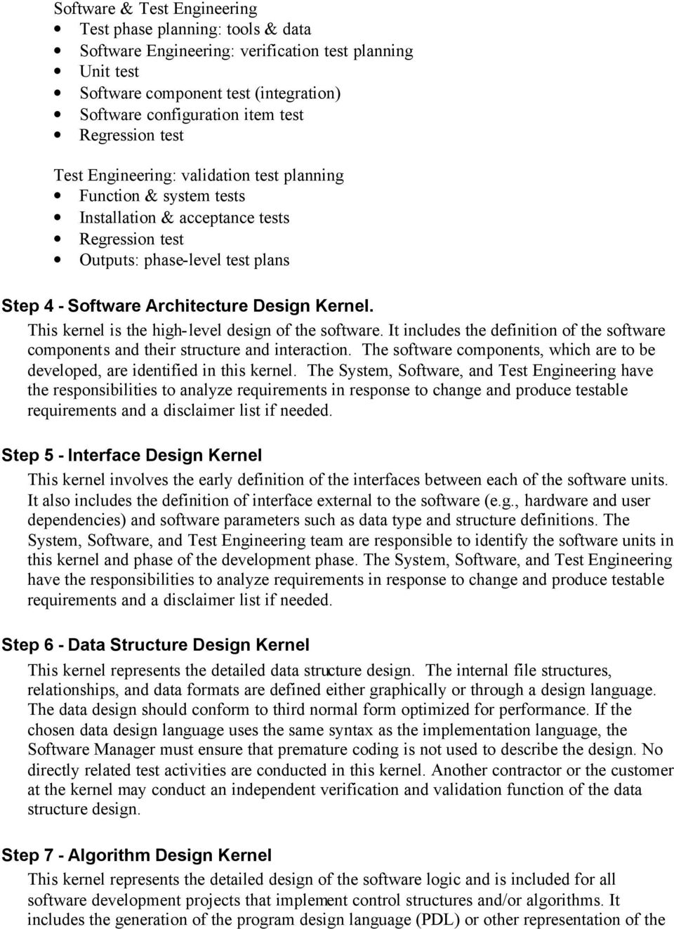 Design Kernel. This kernel is the high-level design of the software. It includes the definition of the software components and their structure and interaction.