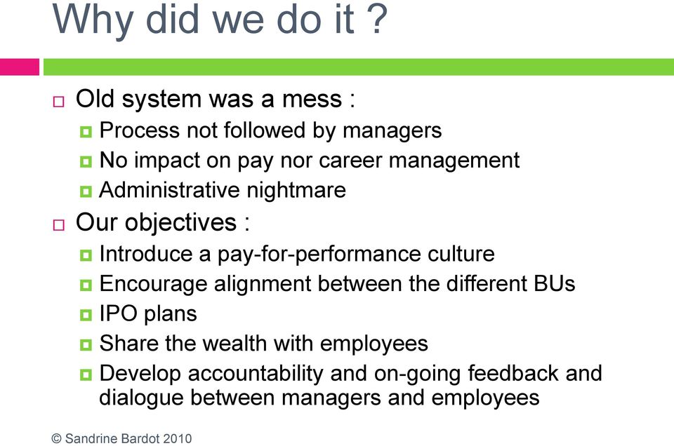management Administrative nightmare Our objectives : Introduce a pay-for-performance culture