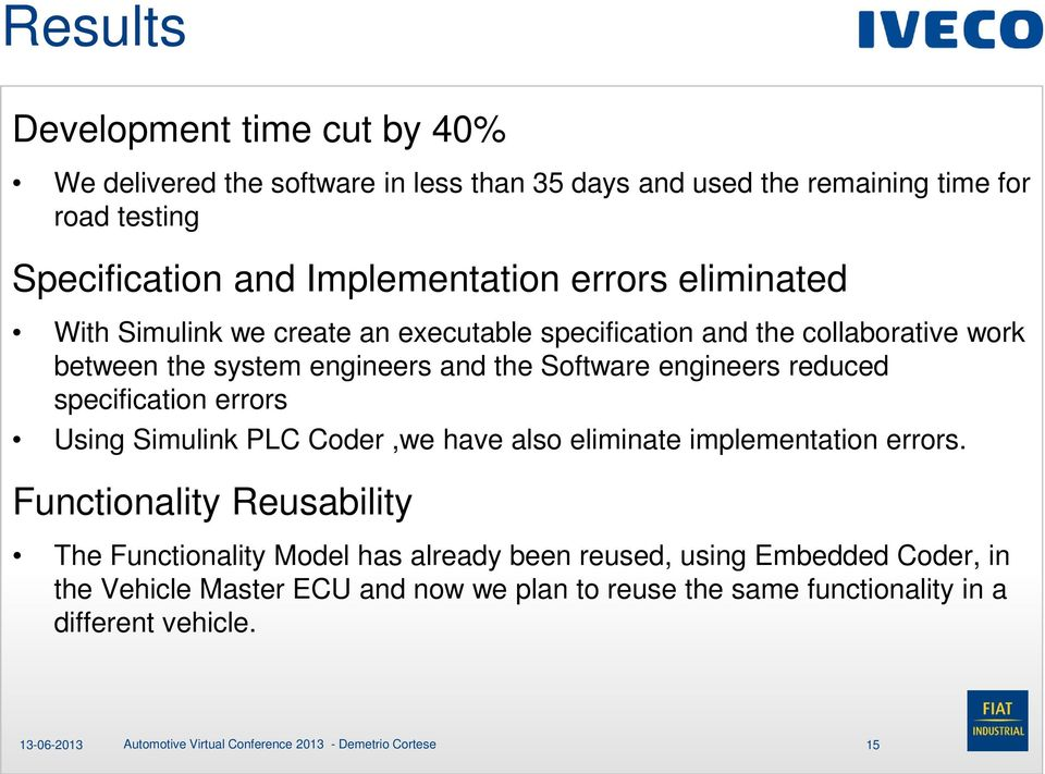 Software engineers reduced specification errors Using Simulink PLC Coder,we have also eliminate implementation errors.