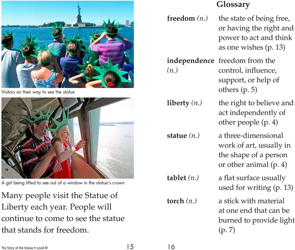 13) independence freedom from the.... (n.) control, influence,.... support, or help of.... others (p. 5) liberty (n.).. statue (n.).. tablet (n.).. torch (n.)...the right to believe and act independently of other people (p.