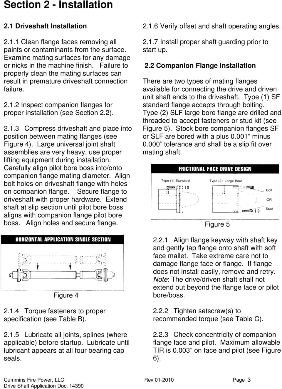 2 Inspect companion flanges for proper installation (see Section 2.2). 2.1.3 Compress driveshaft and place into position between mating flanges (see Figure 4).