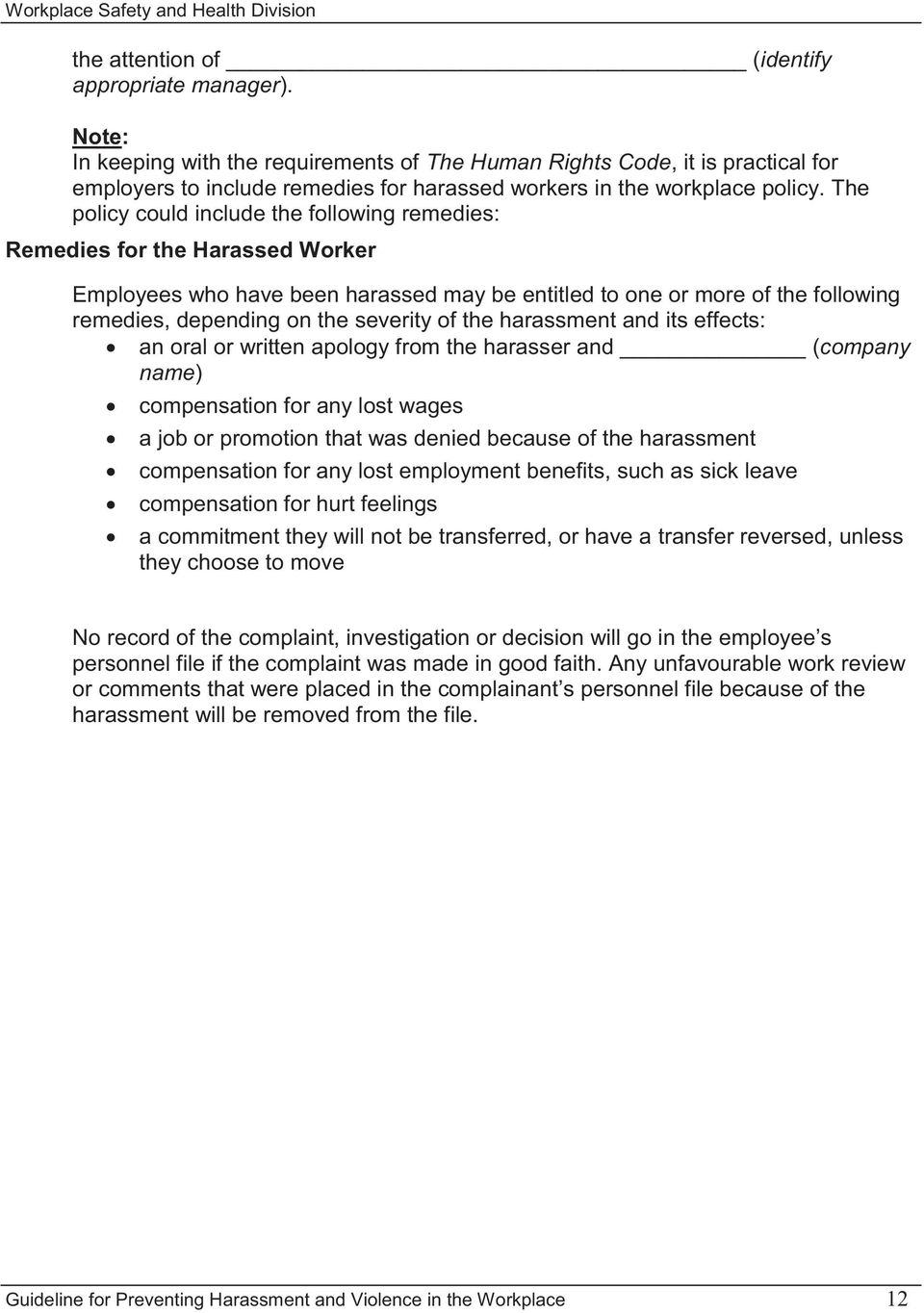 The policy could include the following remedies: Remedies for the Harassed Worker Employees who have been harassed may be entitled to one or more of the following remedies, depending on the severity