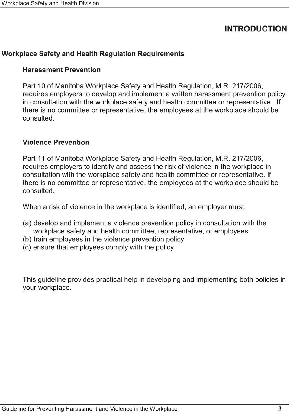 gulation, M.R. 217/2006, requires employers to identify and assess the risk of violence in the workplace in consultation with the workplace safety and health committee or representative.
