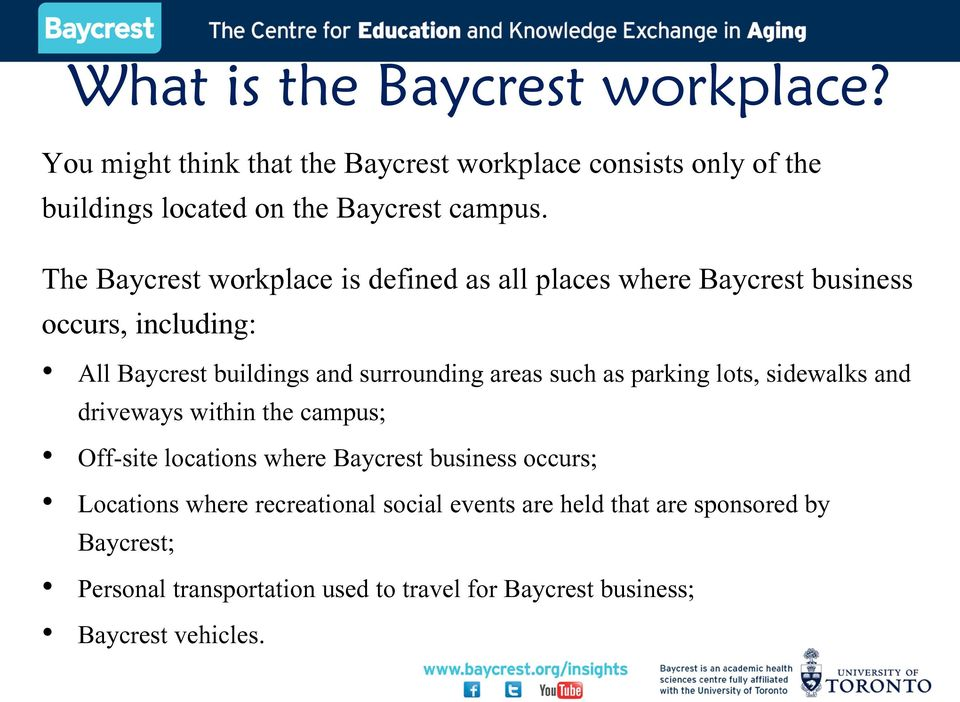 such as parking lots, sidewalks and driveways within the campus; Off-site locations where Baycrest business occurs; Locations where
