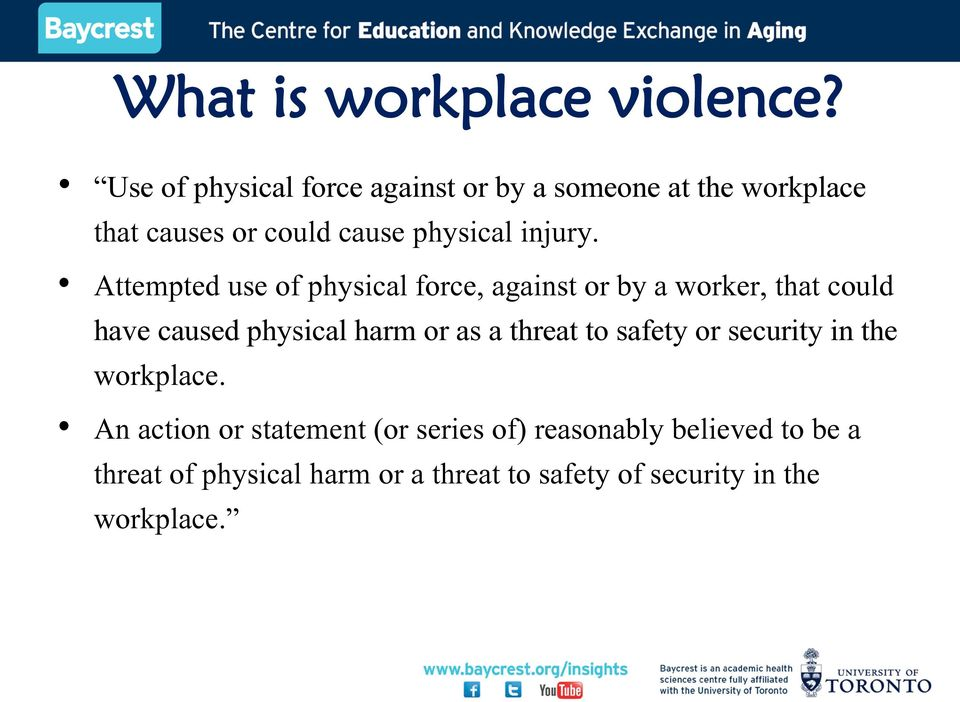 Attempted use of physical force, against or by a worker, that could have caused physical harm or as a