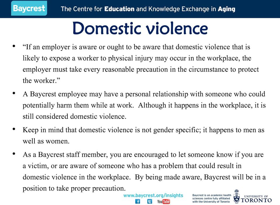 Although it happens in the workplace, it is still considered domestic violence. Keep in mind that domestic violence is not gender specific; it happens to men as well as women.