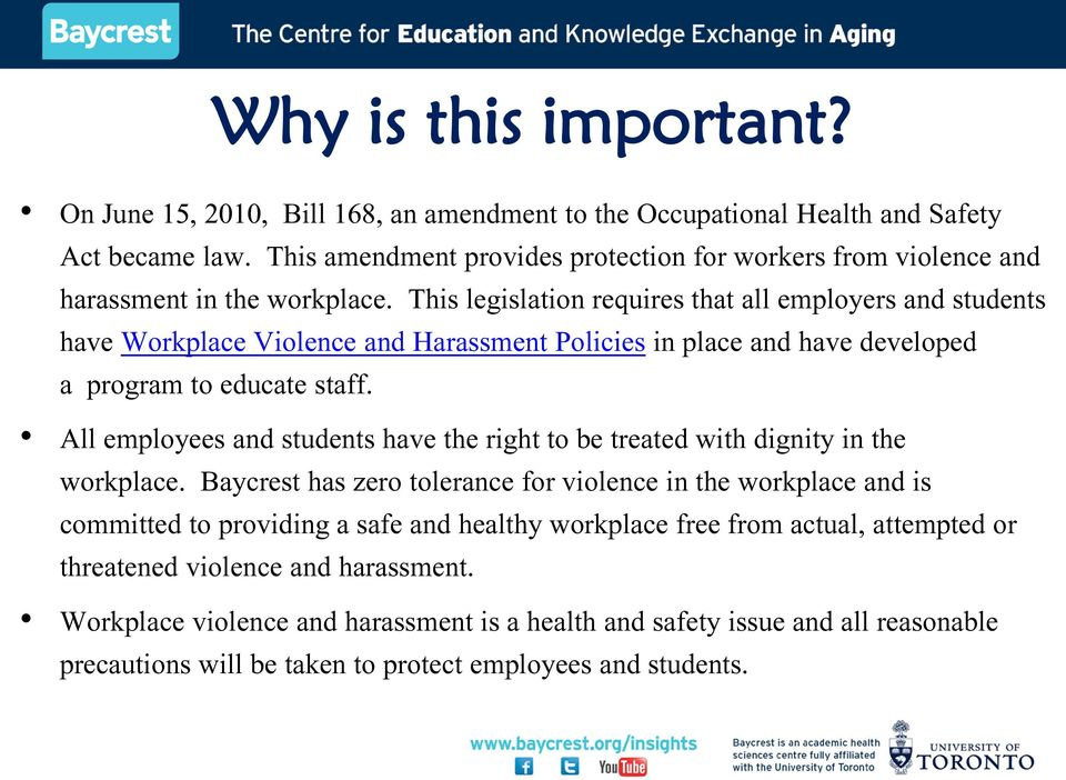 This legislation requires that all employers and students have Workplace Violence and Harassment Policies in place and have developed a program to educate staff.