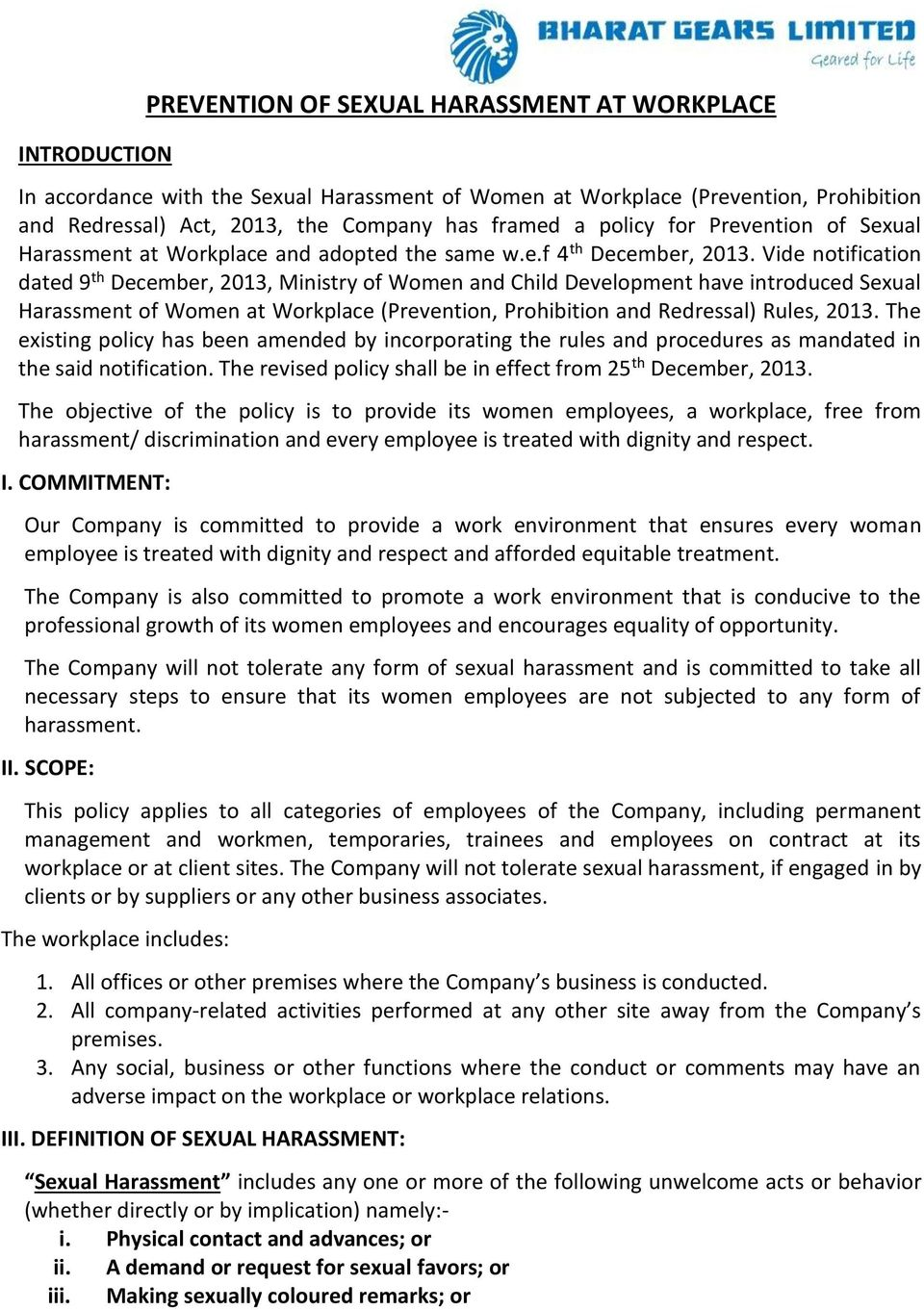 Vide notification dated 9 th December, 2013, Ministry of Women and Child Development have introduced Sexual Harassment of Women at Workplace (Prevention, Prohibition and Redressal) Rules, 2013.