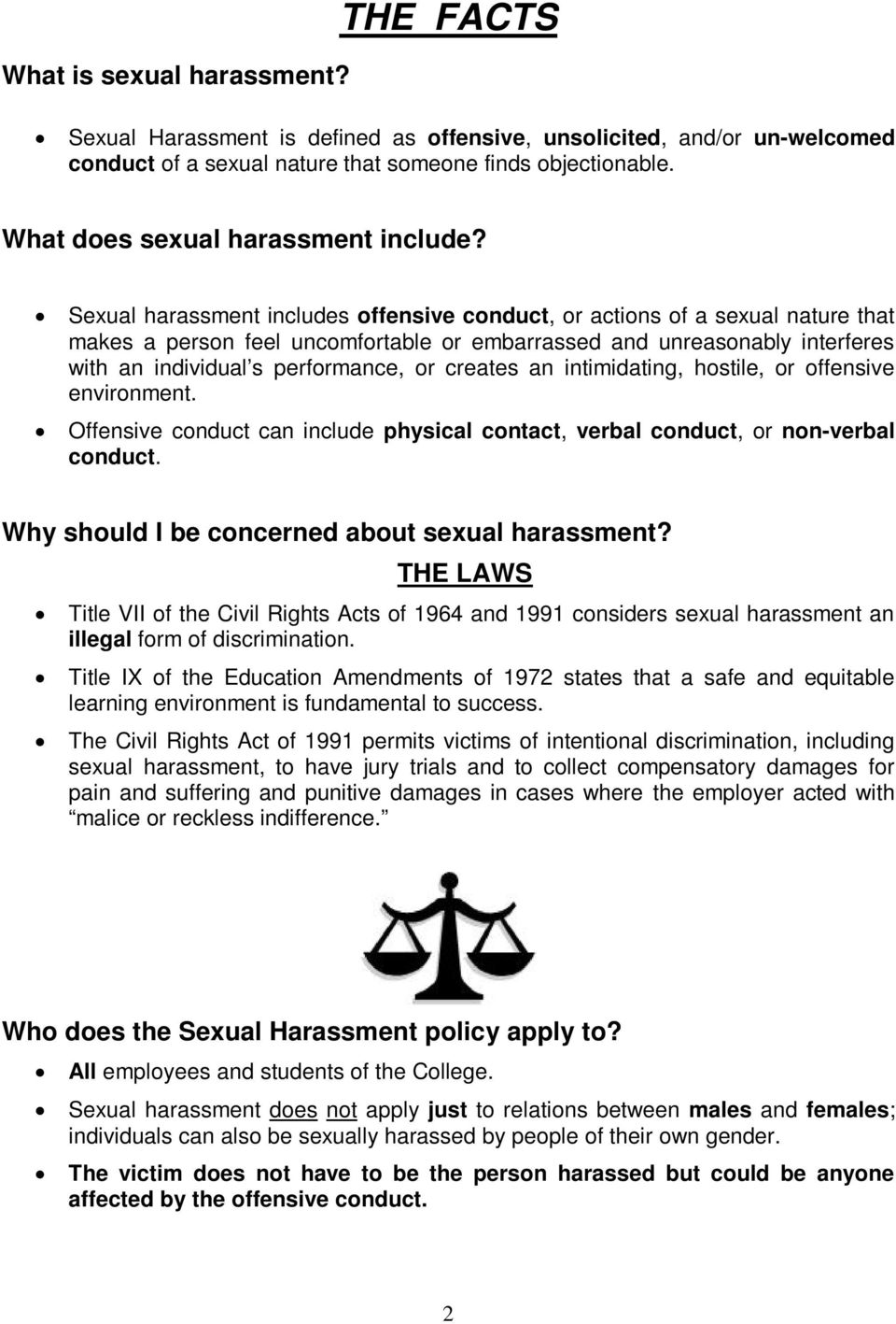 Sexual harassment includes offensive conduct, or actions of a sexual nature that makes a person feel uncomfortable or embarrassed and unreasonably interferes with an individual s performance, or