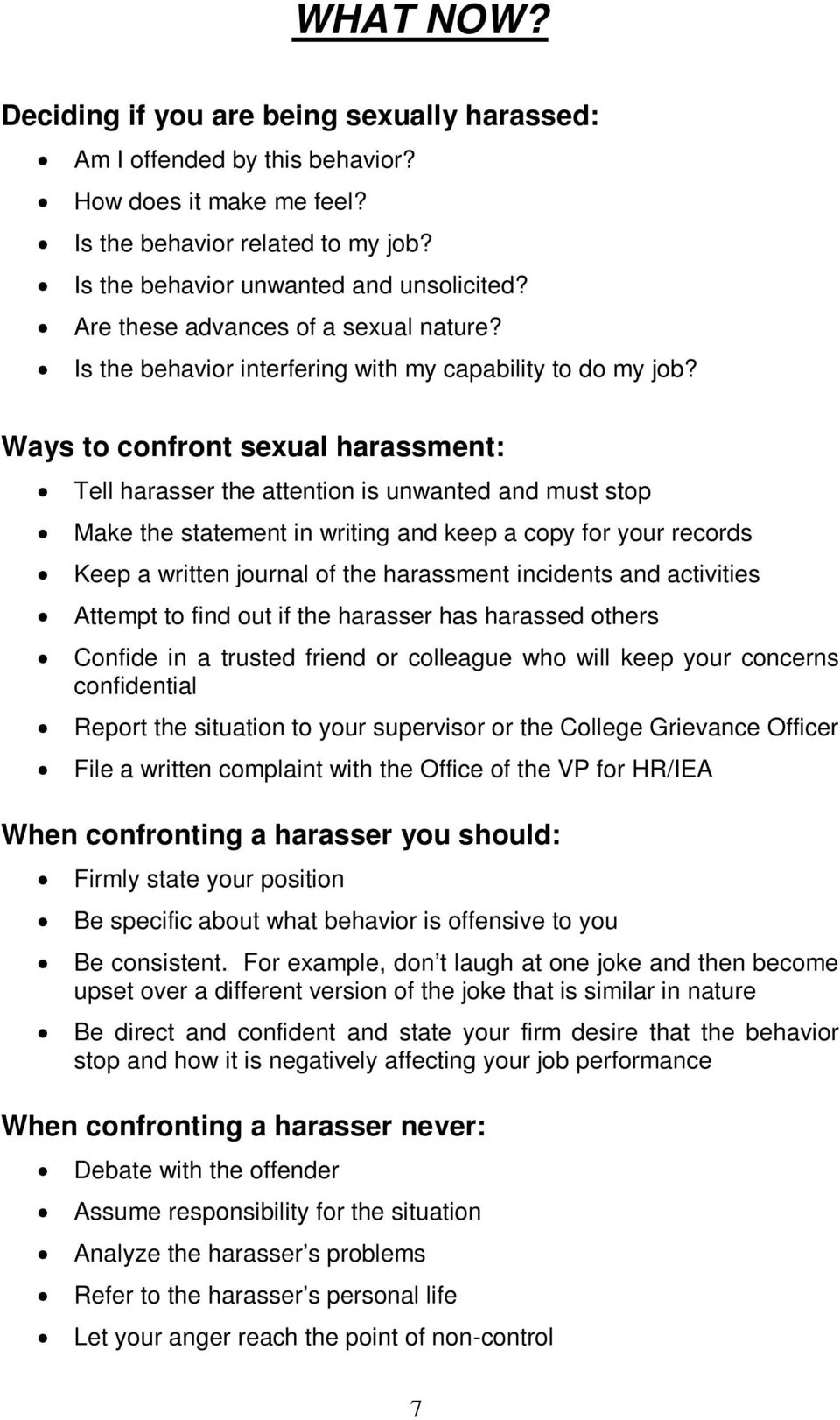 Ways to confront sexual harassment: Tell harasser the attention is unwanted and must stop Make the statement in writing and keep a copy for your records Keep a written journal of the harassment
