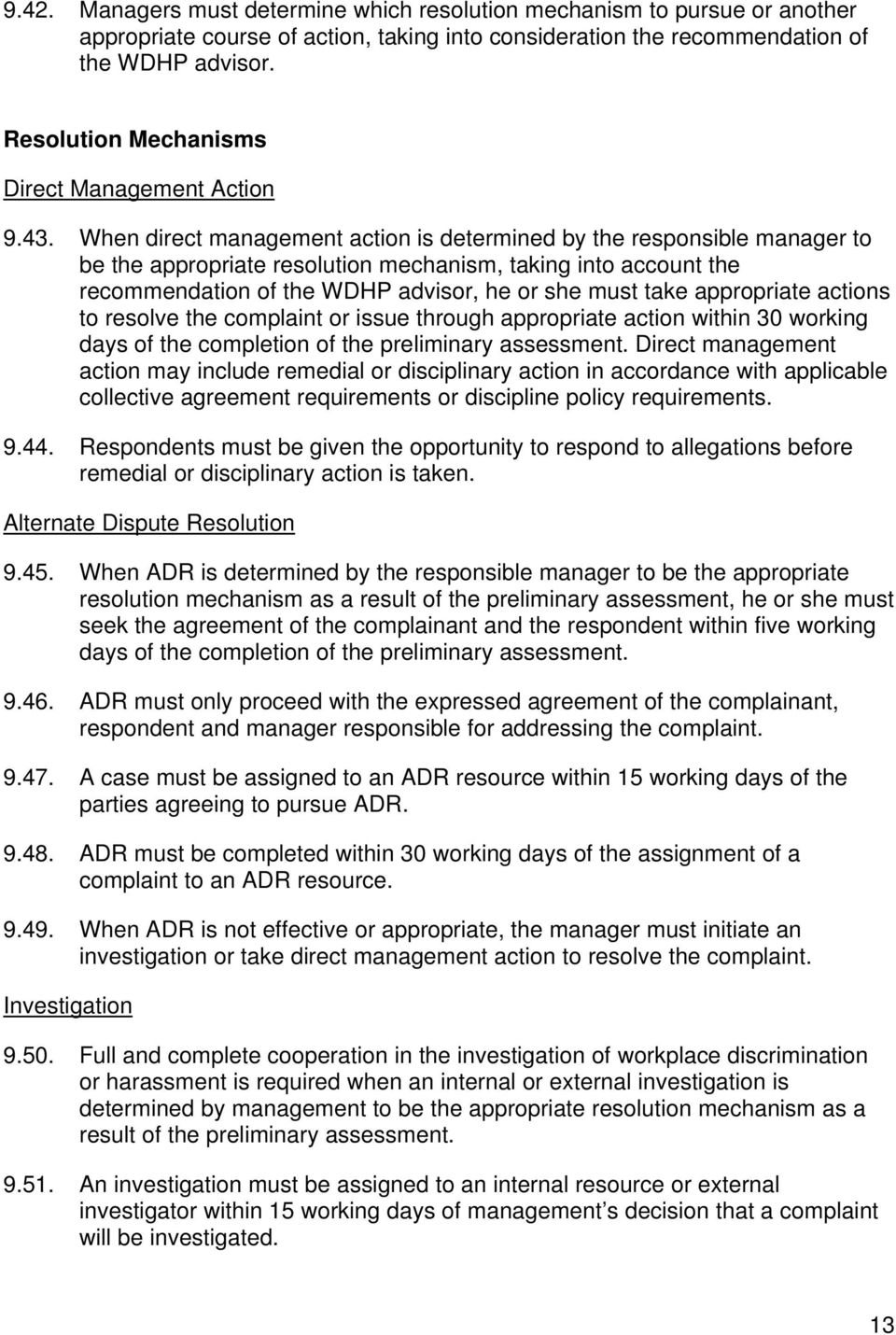 When direct management action is determined by the responsible manager to be the appropriate resolution mechanism, taking into account the recommendation of the WDHP advisor, he or she must take