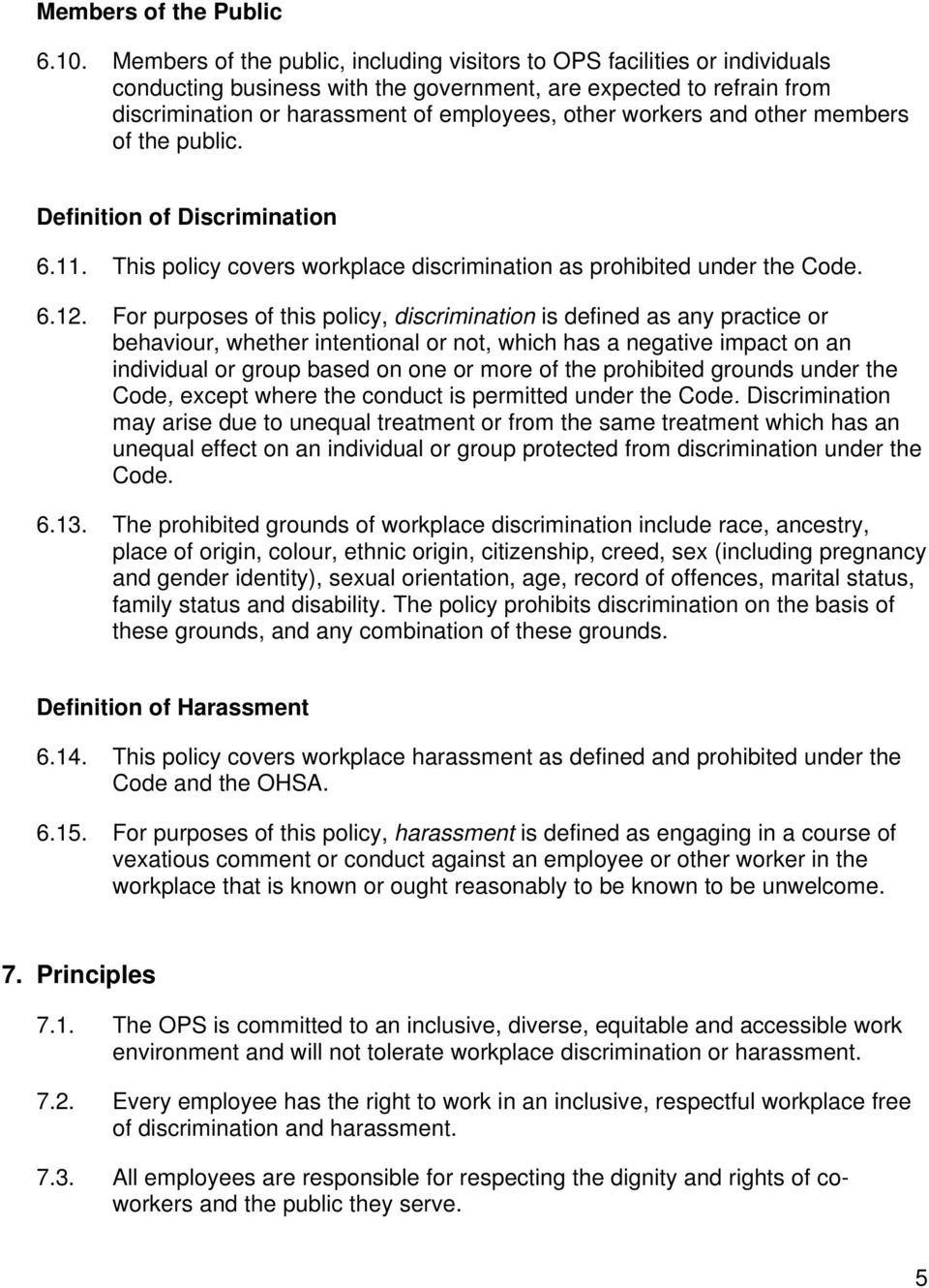 workers and other members of the public. Definition of Discrimination 6.11. This policy covers workplace discrimination as prohibited under the Code. 6.12.