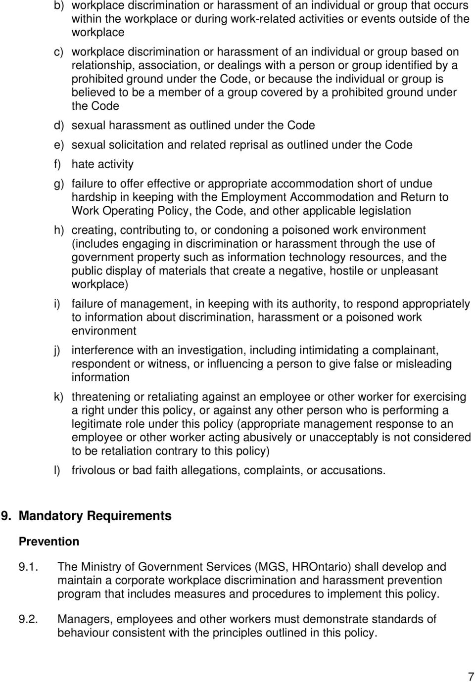 believed to be a member of a group covered by a prohibited ground under the Code d) sexual harassment as outlined under the Code e) sexual solicitation and related reprisal as outlined under the Code