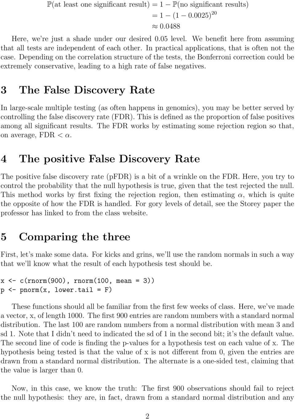Depending on the correlation structure of the tests, the Bonferroni correction could be extremely conservative, leading to a high rate of false negatives.