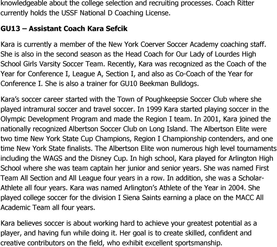 She is also in the second season as the Head Coach for Our Lady of Lourdes High School Girls Varsity Soccer Team.